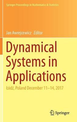 Dynamical Systems in Applications: Lodz, Poland December 11-14, 2017 - Springer Proceedings in Mathematics & Statistics 249 (Hardback)