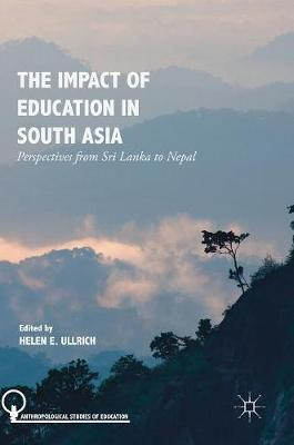 The Impact of Education in South Asia: Perspectives from Sri Lanka to Nepal - Anthropological Studies of Education (Hardback)