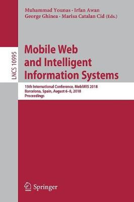 Mobile Web and Intelligent Information Systems: 15th International Conference, MobiWIS 2018, Barcelona, Spain, August 6-8, 2018, Proceedings - Information Systems and Applications, incl. Internet/Web, and HCI 10995 (Paperback)