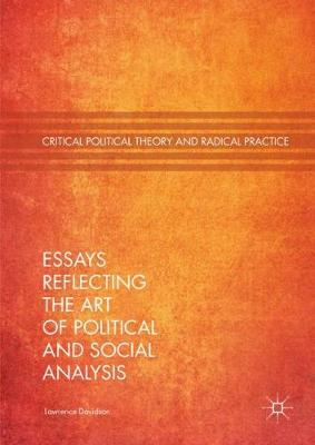 Essays Reflecting the Art of Political and Social Analysis - Critical Political Theory and Radical Practice (Hardback)