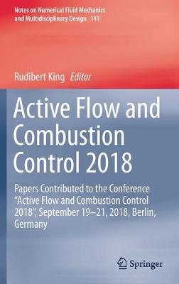 """Active Flow and Combustion Control 2018: Papers Contributed to the Conference """"Active Flow and Combustion Control 2018"""", September 19-21, 2018, Berlin, Germany - Notes on Numerical Fluid Mechanics and Multidisciplinary Design 141 (Hardback)"""