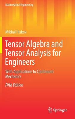 Tensor Algebra and Tensor Analysis for Engineers: With Applications to Continuum Mechanics - Mathematical Engineering (Hardback)
