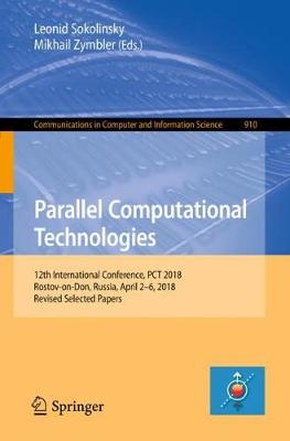 Parallel Computational Technologies: 12th International Conference, PCT 2018, Rostov-on-Don, Russia, April 2-6, 2018, Revised Selected Papers - Communications in Computer and Information Science 910 (Paperback)