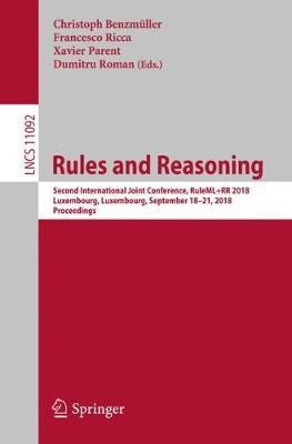 Rules and Reasoning: Second International Joint Conference, RuleML+RR 2018, Luxembourg, Luxembourg, September 18-21, 2018, Proceedings - Lecture Notes in Computer Science 11092 (Paperback)
