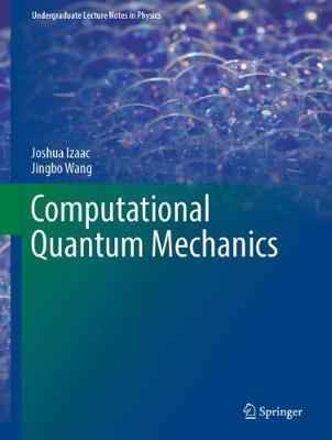 Computational Quantum Mechanics - Undergraduate Lecture Notes in Physics (Hardback)