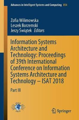 Information Systems Architecture and Technology: Proceedings of 39th International Conference on Information Systems Architecture and Technology - ISAT 2018: Part III - Advances in Intelligent Systems and Computing 854 (Paperback)