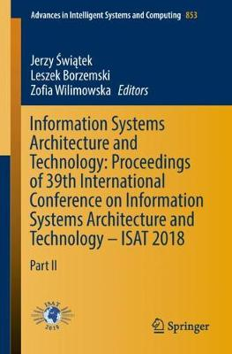 Information Systems Architecture and Technology: Proceedings of 39th International Conference on Information Systems Architecture and Technology - ISAT 2018: Part II - Advances in Intelligent Systems and Computing 853 (Paperback)