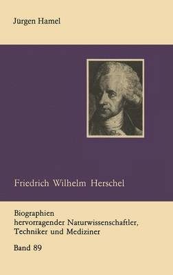 Friedrich Wilhelm Herschel - Biographie Hervorragender Naturwissenschaftler, Techniker und Mediziner 89 (Paperback)