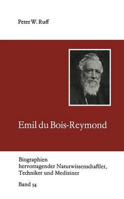 Emil Du Bois-Reymond - Biographien Hervorragender Naturwissenschaftler, Techniker U 54 (Paperback)