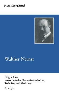 Walther Nernst - Biographien Hervorragender Naturwissenschaftler, Techniker U 90 (Paperback)