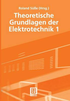 Theoretische Grundlagen der Elektrotechnik: 1 (Paperback)