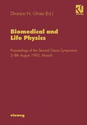 Biomedical and Life Physics: Proceedings of the Second Gauss Symposium, 2-8th August 1993, Munich (Paperback)