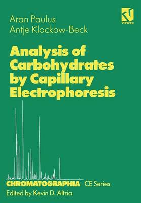 Analysis of Carbohydrates by Capillary Electrophoresis - Chromatographia CE-series 3 (Paperback)