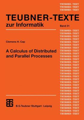 A Calculus of Distributed and Parallel Processes - Teubner Texte zur Informatik 31 (Paperback)