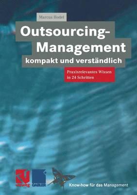 Outsourcing-Management Kompakt und Verstandlich - Know-How fur das Management (Paperback)
