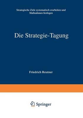 Die Strategie-Tagung: Strategische Ziele Systematisch Erarbeiten Und Ma nahmen Festlegen (Paperback)