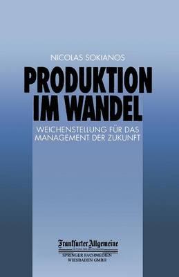 Produktion Im Wandel: Weichenstellung Fur Das Management Der Zukunft - Faz - Gabler Edition (Paperback)