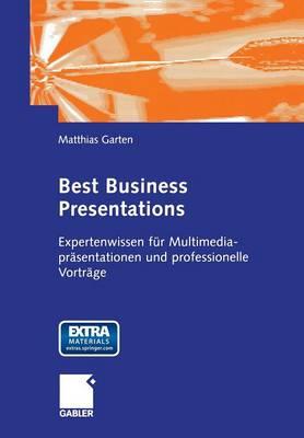 Best Business Presentations: Expertenwissen F r Multimedia-Pr sentationen Und Professionelle Vortr ge (Paperback)
