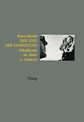 Der Sinn Der Unordnung: Arbeitsformen Im Atelier Le Corbusier (Paperback)