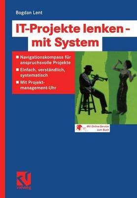 It-Projekte Lenken -- Mit System: Navigationskompass F r Anspruchsvolle Projekte -- Einfach, Verst ndlich, Systematisch -- Mit Projektmanagement-Uhr (Paperback)