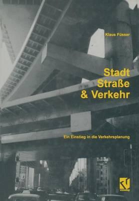 Stadt, Stra�e Und Verkehr: Ein Einstieg in Die Verkehrsplanung (Paperback)