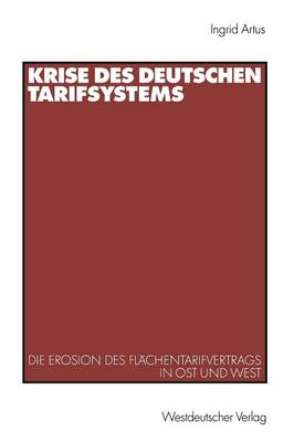 Krise Des Deutschen Tarifsystems: Die Erosion Des FL�chentarifvertrags in Ost Und West (Paperback)
