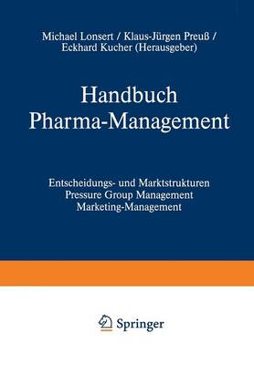 Handbuch Pharma-Management: Band 1 Entscheidungs- Und Marktstrukturen Pressure Group Management Marketing-Management / Band 2 Informationsmanagement Forschungs- Und Innovationsmanagement Human Resources Management Recht Und Management (Paperback)