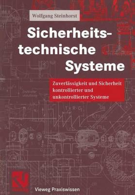 Sicherheitstechnische Systeme: Zuverl�ssigkeit Und Sicherheit Kontrollierter Und Unkontrollierter Systeme - Vieweg Praxiswissen (Paperback)
