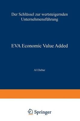 Eva Economic Value Added: Der Schl ssel Zur Wertsteigernden Unternehmensf hrung (Paperback)