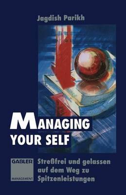 Managing Your Self: Stressfrei Und Gelassen Auf Dem Weg Zu Spitzenleistungen (Paperback)