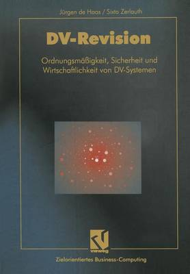 DV-Revision: Ordnungsm  igkeit, Sicherheit Und Wirtschaftlichkeit Von DV-Systemen - Zielorientiertes Business Computing (Paperback)