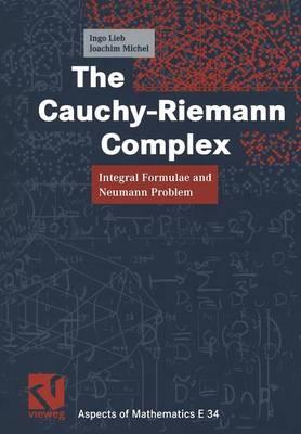 The Cauchy-Riemann Complex: Integral Formulae and Neumann Problem - Aspects of Mathematics 34 (Paperback)