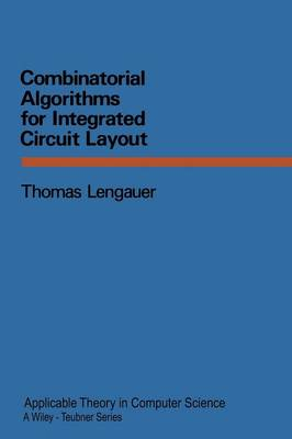 Combinatorial Algorithms for Integrated Circuit Layout - Applicable Theory in Computer Science (Paperback)