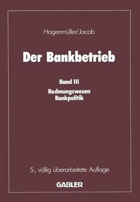 Der Bankbetrieb: Band III: Rechnungswesen Bankpolitik (Paperback)