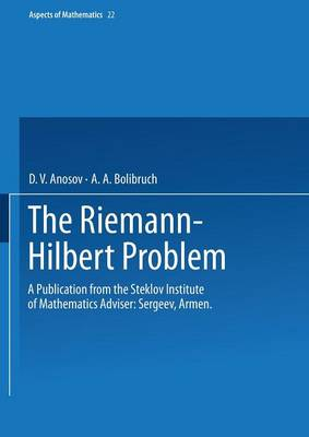 The Riemann-Hilbert Problem: A Publication from the Steklov Institute of Mathematics Adviser: Armen Sergeev - Aspects of Mathematics 22 (Paperback)