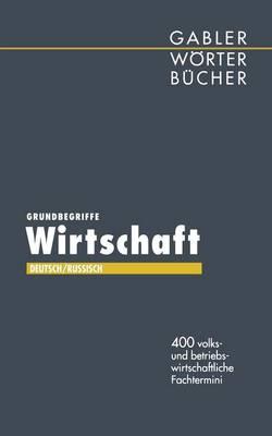 Grundbegriffe Wirtschaft: 400 Volks- Und Betriebswirtschaftliche Fachtermini (Paperback)