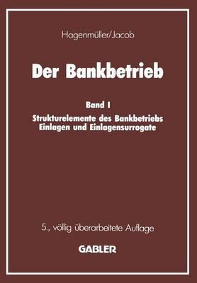 Der Bankbetrieb: Band I Strukturelemente Des Bankbetriebes Einlagen Und Einlagensurrogate (Paperback)