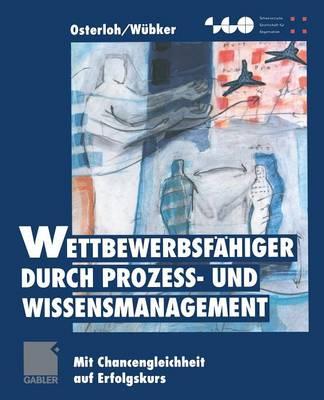 Wettbewerbsf higer Durch Proze - Und Wissensmanagement: Mit Chancengleichheit Auf Erfolgskurs - Schweizerische Gesellschaft F r Organisation Und Management (Paperback)