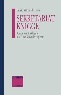 Sekretariat-Knigge: Von a Wie Anklopfen Bis Z Wie Zuverl ssigkeit (Paperback)