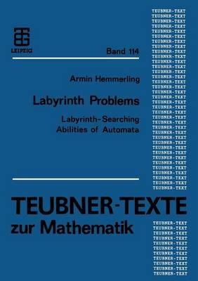 Labyrinth Problems: Labyrinth-Searching Abilities of Automata - Teubner-Texte Zur Mathematik 114 (Paperback)
