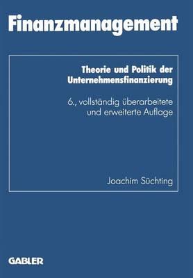 Finanzmanagement: Theorie Und Politik Der Unternehmensfinanzierung - Schriftenreihe Des Instituts Fur Kredit- Und Finanzwirtschaf 1 (Paperback)