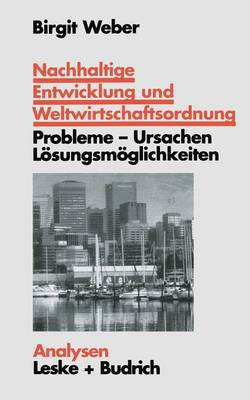 Nachhaltige Entwicklung Und Weltwirtschaftsordnung: Probleme, Ursachen L sungskonzepte. Ein Problemorientierter Lehrtext - Analysen 62 (Paperback)
