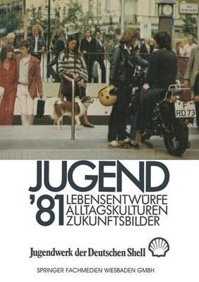 Jugend '81: Band 1 Lebensentw�rfe, Alltagskulturen, Zukunftsbilder (Paperback)