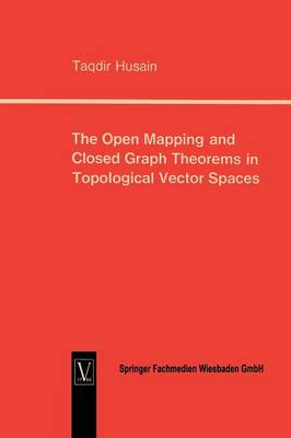 The Open Mapping and Closed Graph Theorems in Topological Vector Spaces (Paperback)