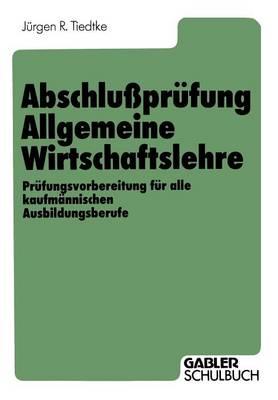 Abschluprufung Allgemeine Wirtschaftslehre: Prufungsvorbereitung Fur Alle Kaufmannischen Ausbildungsberufe (Paperback)