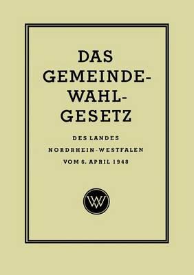 Das Gemeinde-Wahlgesetz Des Landes Nordrhein-Westfalen Vom 6. April 1948 (Paperback)