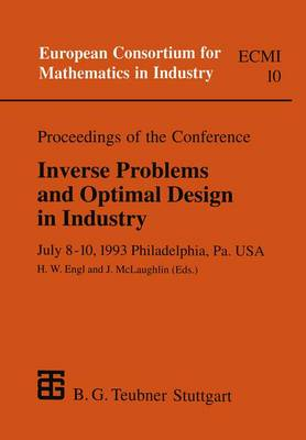 Proceedings of the Conference Inverse Problems and Optimal Design in Industry: July 8-10, 1993 Philadelphia, Pa. USA - European Consortium for Mathematics in Industry (Paperback)