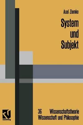 System Und Subjekt: Biosystemforschung Und Radikaler Konstruktivismus Im Lichte Der Hegelschen Logik - Wissenschaftstheorie, Wissenschaft Und Philosophie 36 (Paperback)