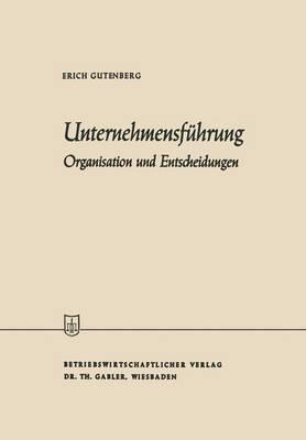 Unternehmensf hrung: Organisation Und Entscheidungen - Die Wirtschaftswissenschaften (Paperback)