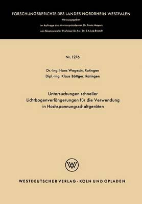 Untersuchungen Schneller Lichtbogenverlangerungen Fur Die Verwendung in Hochspannungsschaltgeraten (Paperback)